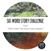 "Six-Word Story Challenge - ""Fear"""