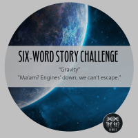 "Six-Word Story Challenge - ""Gravity"""