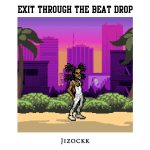Jizockk – Exit Through The Beat Drop (prod. DJ Pain 1)