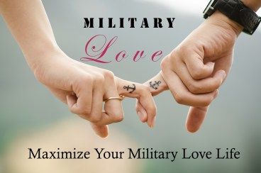 Military Love: Maximize Your Military Love Life