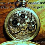 Time Travelling Assassins- Who Would You Target?