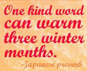 KInd-Words-Quotes-Knid-Word-Quote-one-kind-word-can-warm-three-winter-months-japanese-proverb