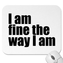 i_am_fine_the_way_i_am_mousepad-p144961002712697787en7lc_216