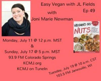 Easy Vegan with JL Fields @jlgoesvegan Ep 49 Joni Marie Newman