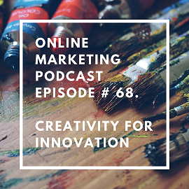 Creativity: Online Marketing Podcast Episode # 68. Creativity for Innovation with Juan LLerena