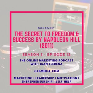S3 - 12 The Online Marketing Podcast with Juan LLerena - The Secret of Freedom and Success book review