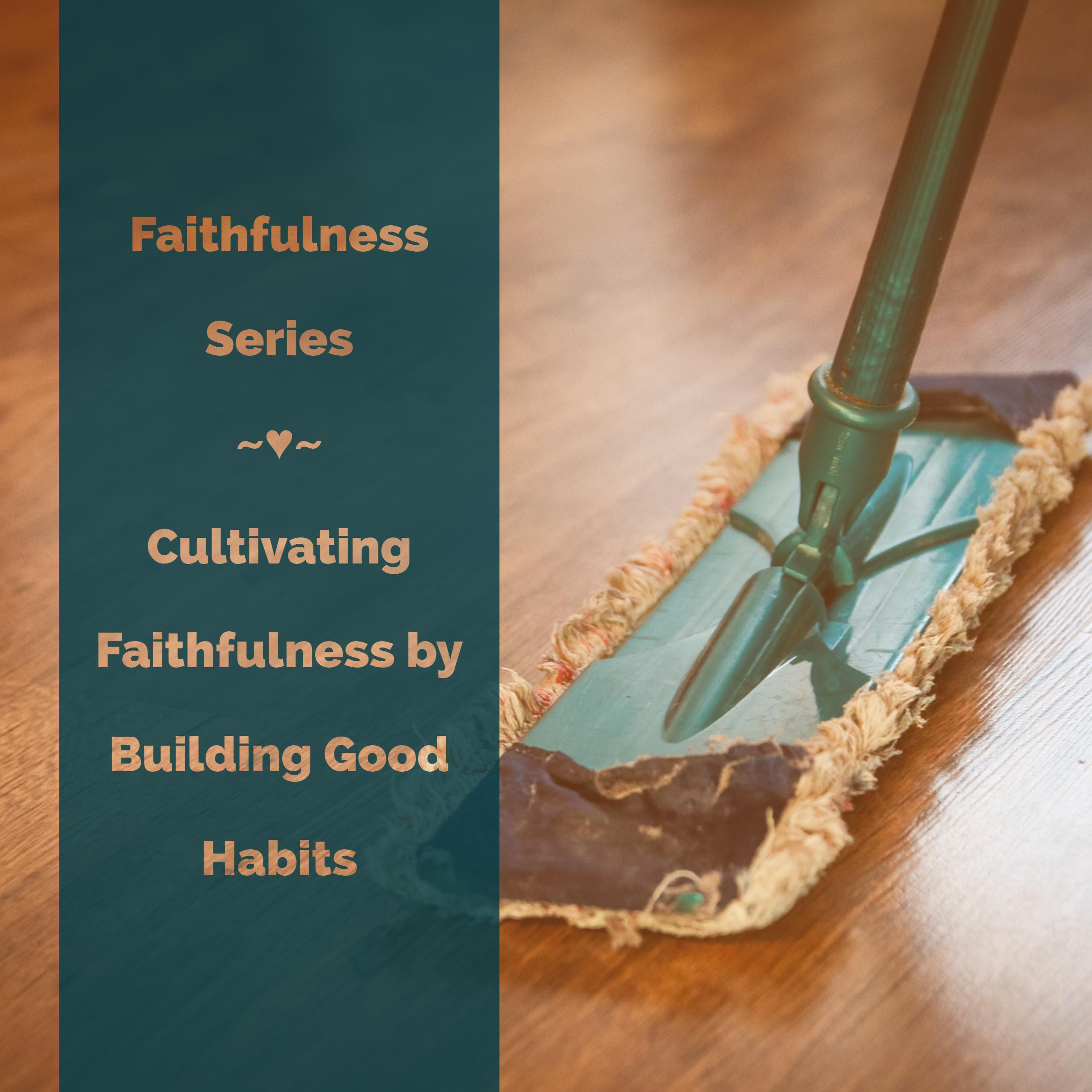 Cultivating Faithfulness by Building Good Habits