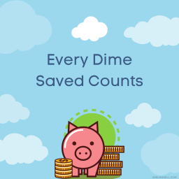 image of piggy bank with money with every dime saved counts text