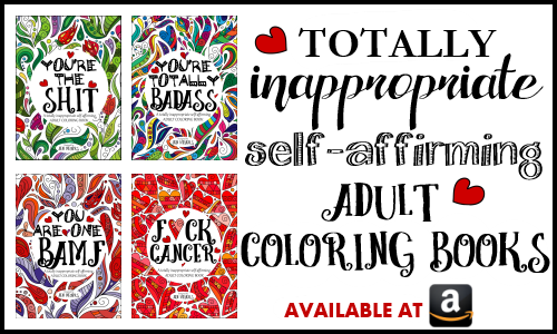 adult coloring books, fun, funny, swearing, swears, swear, cancer, sweary, you're the shit, you're totally badass, you are one BAMF, fuck cancer, you are a badass, jen meyers, self-affirming, inspire, inspiring