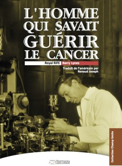 Royal RIFE : L'Homme qui savait guérir le cancer