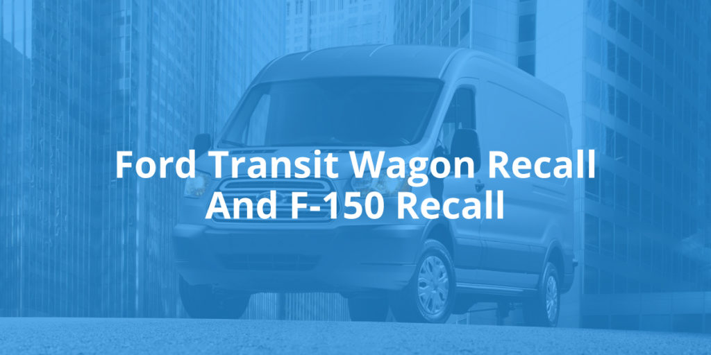 Ford Transit Wagon Recall And F-150 Recall