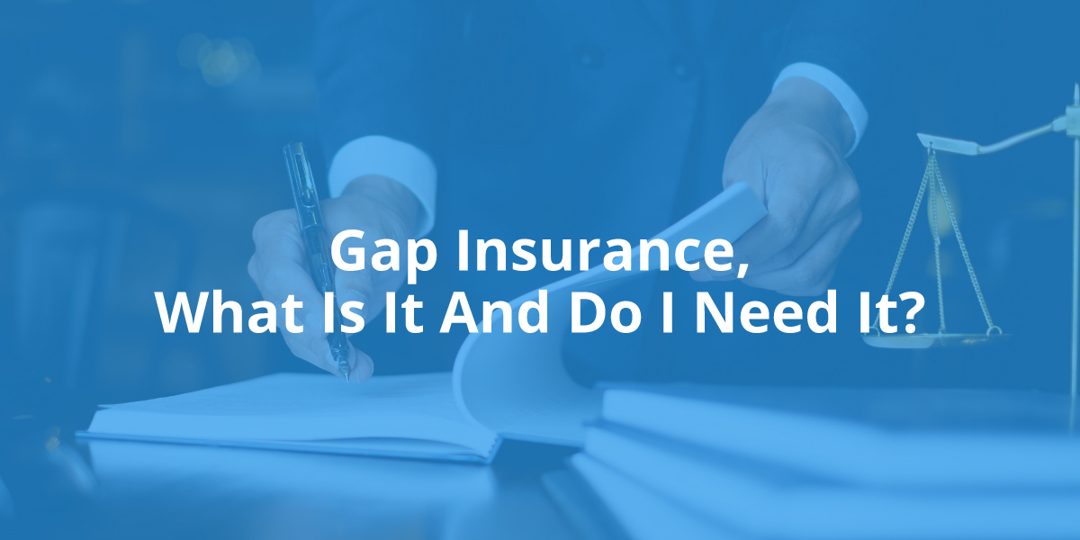 GAP Insurance, What Is It And Do I Need It?