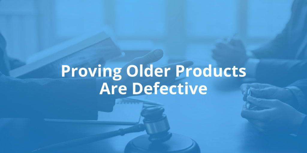 Proving Older Products Are Defective