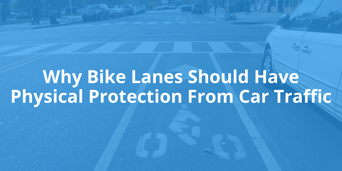 Why Bike Lanes Should Have Physical Protection from Car Traffic