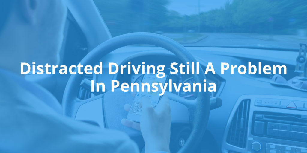 Is Distracted Driving Still a Problem in Pennsylvania?