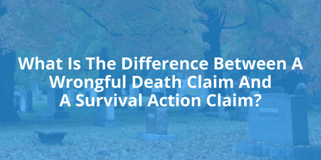 What Is the Difference Between a Wrongful Death Claim and a Survival Action?