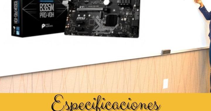 Especificaciones Placa Base MSI 1151 B365M PRO-VDH