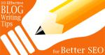 10 Effective Blog Writing Tips for Better SEO