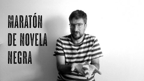Maratón de novela negra, por José Miguel Tomasena, de Observatorio de booktube