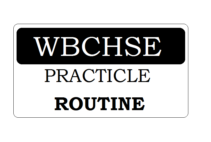 WBCHSE Practical Test Routine 2021