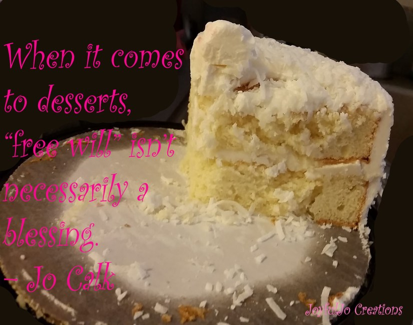"""When it comes to desserts, """"free will"""" isn't necessarily a blessing. – Jo Calk"""