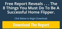 Free Report The 8 Things You Must Do To Be A Successful Home Flipper