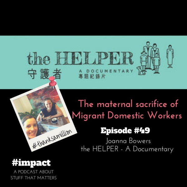 #Impact podcast featuring Joanna Bowers talking about The Helper documentary