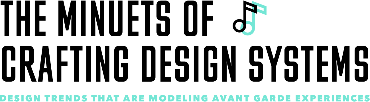 Minuets of Design Systems