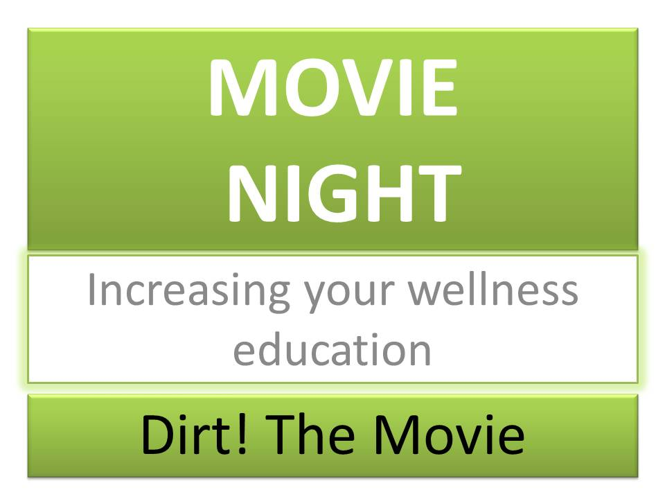 MOVIE NIGHT Increasing Your Wellness Education Dirt! The Movie