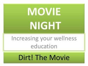 MOVIE NIGHT Increasing your wellness education Dirt! The Movie