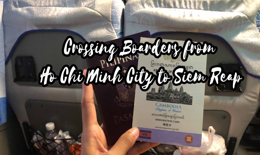Crossing Boarders from Ho Chi Minh City to Siem Reap Travel Guide – 2020 Step by step guide