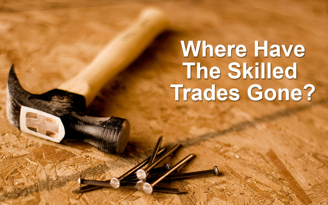 Where Have You Gone, Skilled Trade Workers?