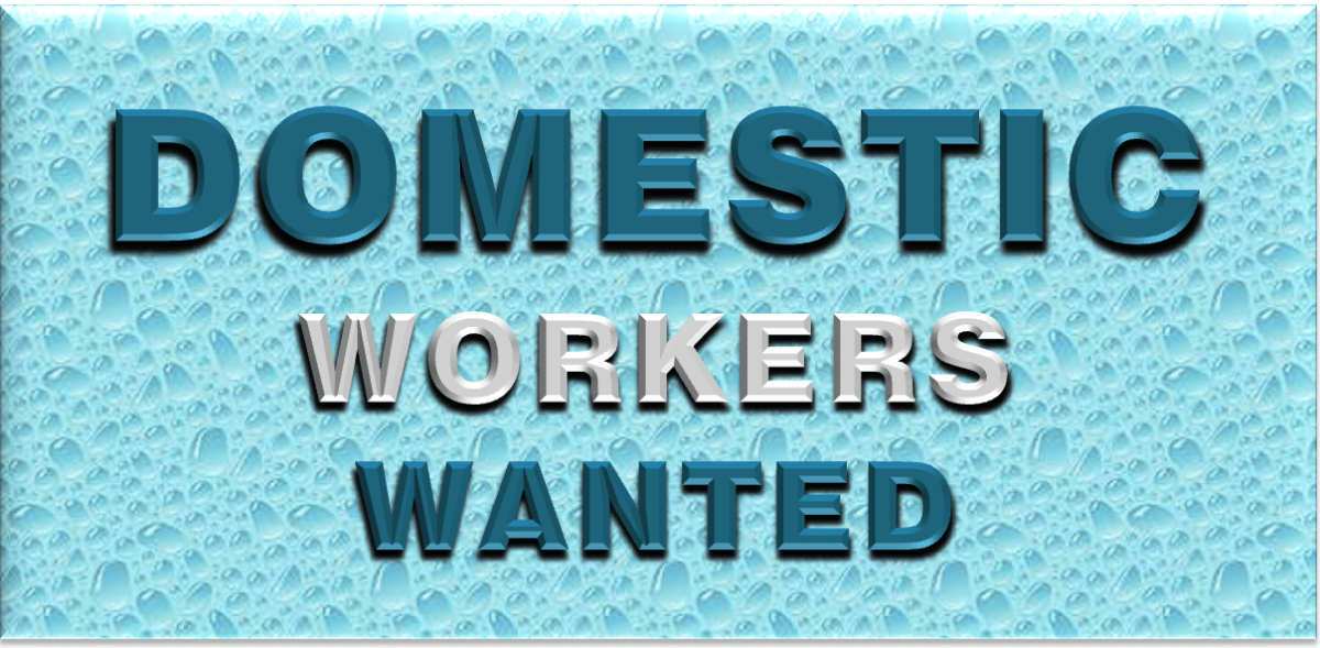 DOMESTIC WORKERS WANTED