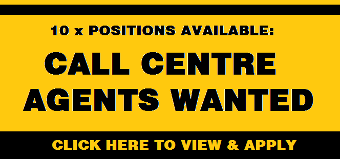 10 x POSITIONS AVAILABLE: CALL CENTRE AGENTS WANTED