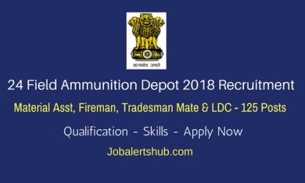 24 Field Ammunition Depot 2018 Recruitment   Material Asst, Fireman, Tradesman Mate & LDC – 125 Posts   10th,12th & Degree   Apply Now