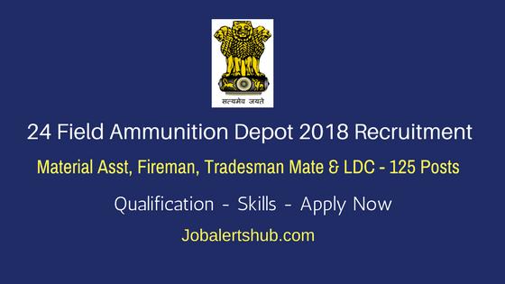 24 Field Ammunition Depot 2018 Recruitment | Material Asst, Fireman, Tradesman Mate & LDC – 125 Posts | 10th,12th & Degree | Apply Now