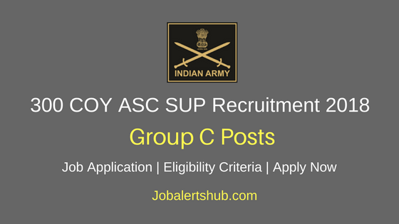 300 COY ASC SUP 2018 Mazdoor, Carpenter, Chowkidar Posts – 04 Vacancies | 10th, ITI | Apply Now