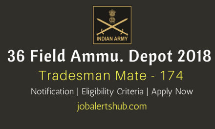 36 Field Ammunition Depot 2018 Recruitment | Tradesman Mate & Others – 174 Vacancies | 10th/12th/Any Degree| Apply Now