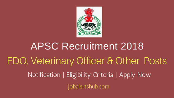APSC 2018 Fishery Development Officer, Veterinary Officer & Other Posts – 169 Vacancies | Degree/PG | Apply Now