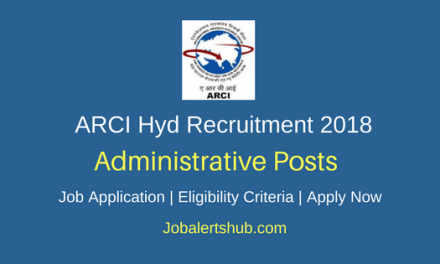 ARCI Hyd 2018 Administrative Posts – 07 Vacancies   Degree/PG  Apply Now