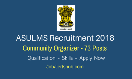 ASULMS Recruitment 2018 | Community Organizer – 73 Posts | 10+2 | Apply Now @ www.nulmassam.in