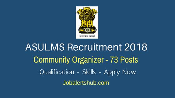 ASULMS Recruitment 2018 | Community Organizer – 73 Posts | 10+2 | Apply Now @ www.nulmassam.in