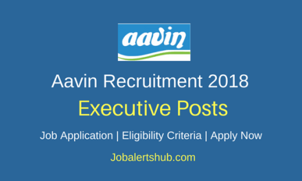 Tamil Nadu Co-operative Milk Producers' Federation Ltd Aavin Chennai 2018 Junior Executive Recruitment – 66 Posts | Graduate | Apply Now