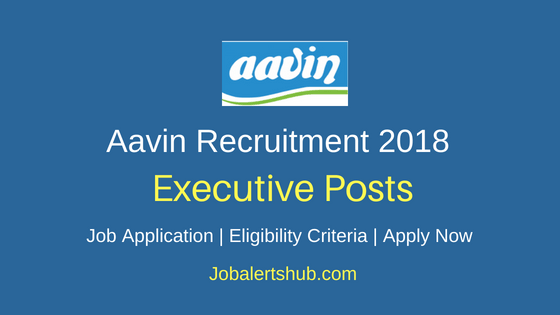 Tamil Nadu Co-operative Milk Producers' Federation Ltd Aavin Chennai 2018 Junior Executive Recruitment – 66 Posts   Graduate   Apply Now