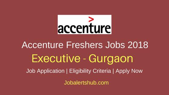 Accenture Freshers Executive 2018 Vacancies   Gurgaon   B.Tech/B.E   Apply Now