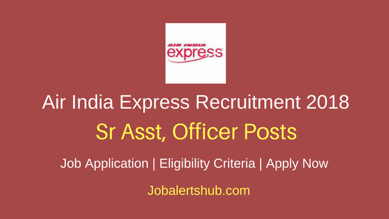 Air India Express 2018 Sr Asst, Officer & Other Posts – 21 Vacancies   12th, Degree & PG   Apply Now
