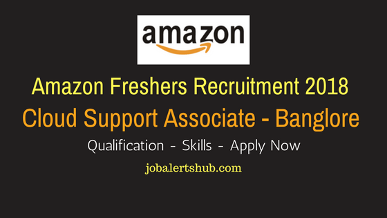 Amazon Freshers Recruitment 2018 | Cloud Support Associate | B.Tech/MCA | Bangalore | Apply Now