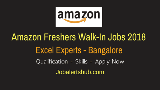Amazon Walk-Ins 2018 | Excel Experts | UG/PG | Bangalore | Walkin: 06th April'18