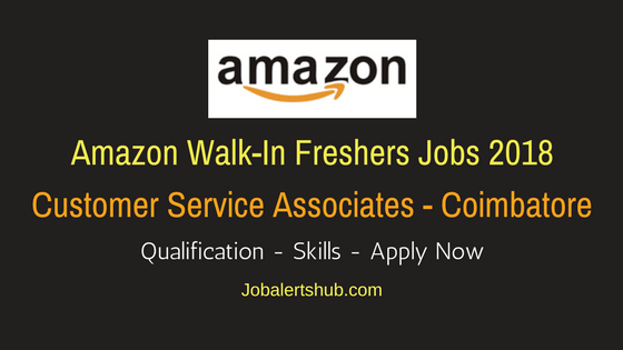 Amazon Walk-In Freshers Customer Service Associates 2018 Vacancies | Coimbatore | 12th, Degree/PG | Walk-In: 5th to 16th Mar'18