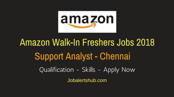 Amazon Walk-In Chennai Freshers Support Analyst 2018 Vacancies | Any Graduate/ Post Graduate | Walkin: 17th March'18
